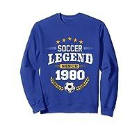 Soccer Legend Since 1980 Birthday Gift Futbol Shirts Sweatshirt Royal Blue