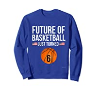 6th Birthday Basketball T Shirt 6 Year Old Birthday Gift Sweatshirt Royal Blue