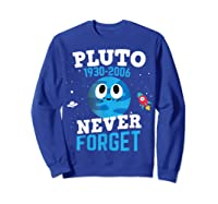 Pluto Never Forge Astronomy Science Space Geek Shirts Sweatshirt Royal Blue