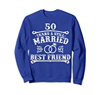 50th Wedding Anniversary For Husbandwife Shirts Sweatshirt Royal Blue