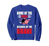 Home Of The Free Because Of The Brave T-shirt Sweatshirt Royal Blue