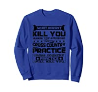 Cross Country Cross Country Practice Will Kill You Shirts Sweatshirt Royal Blue