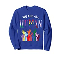We Are All Human For Pride Transgender, Gay And Pansexual T-shirt Sweatshirt Royal Blue