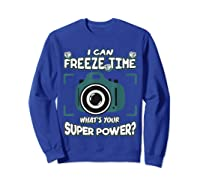 Can Freeze Time What's Your Super Hero Power Photographer Shirts Sweatshirt Royal Blue