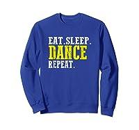 Eat Sleep Dance Repeat T-shirt Funny Dance Shirt For Dancer Sweatshirt Royal Blue