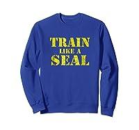 Like A Navy Seal Navy Seal Armed Forces Shirts Sweatshirt Royal Blue