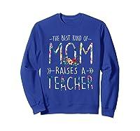 The Best Kind Of Mom Raises A Tea T Shirt Gift For Mama Sweatshirt Royal Blue