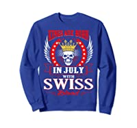 Kings Are Born In July With Swiss Blood Shirts Sweatshirt Royal Blue