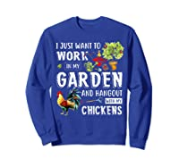 I Just Want To Work In My Garden And Hang Out With Chickens T-shirt Sweatshirt Royal Blue