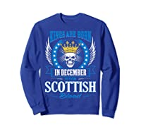 Kings Are Born In December With Scottish Blood Shirts Sweatshirt Royal Blue