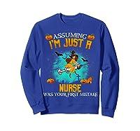 Assuming I\\\'m Just A Nurse Halloween Tshirt Witch T-shirt Sweatshirt Royal Blue