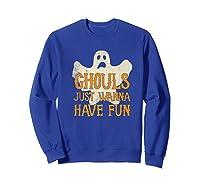 Ghouls Just Wanna Have Fun Halloween Ghost Shirts Sweatshirt Royal Blue