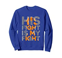 His Fight Is My Fight Multiple Sclerosis Support Tee, Ms Ts Shirts Sweatshirt Royal Blue