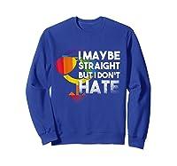 I May Be Straight But I Dont Hate Maybe Lgbt Csd Gay Pride T-shirt Sweatshirt Royal Blue