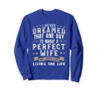 I Never Dreamed I\\\'d Marry A Perfect Wife T-shirt Funny Gift Sweatshirt Royal Blue