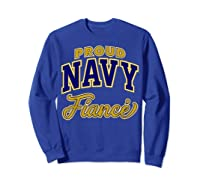 Proud Navy Fiance Shirt Sweatshirt Royal Blue