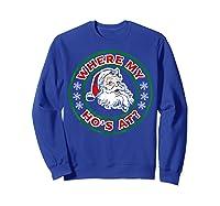 Naughty Christmas Santa Where My Ho's A Shirts Sweatshirt Royal Blue