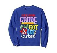 Second Grade Just Got A Lot Cuter Back To School T-shirt Sweatshirt Royal Blue