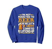 I'm Not Addicted To Beer Funny Beer Addicted Drinking Shirts Sweatshirt Royal Blue