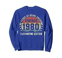 40th Vintage Quarantine Edition 1980 Birthday Gift Shirts Sweatshirt Royal Blue