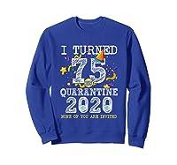 Turned 75 In Quarantine Cute 75th Birthday Gift Shirts Sweatshirt Royal Blue