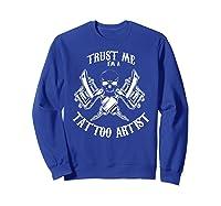 Funny Tattoo Apparel Trust Me I\\\'m A Tattoo Artist T-shirt Sweatshirt Royal Blue