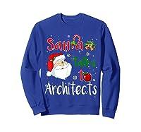 Santa Talks To Architects Christmas Ugly Architects Xmas Shirts Sweatshirt Royal Blue
