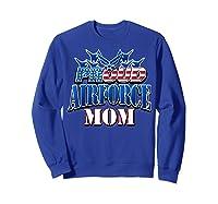 Proud Air Force Mom Shirt Mothers Day Patriotic Usa Military Sweatshirt Royal Blue