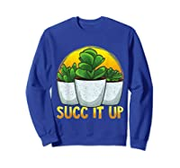Funny Succ It Up Succulent & Gardening Pun T-shirt Sweatshirt Royal Blue