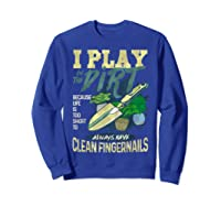Gardener Pun Play In The Dirt Gardening T-shirt Sweatshirt Royal Blue