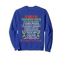 12 Days Of Teaching Math Christmas Math Tea T-shirt Sweatshirt Royal Blue