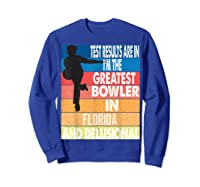 The Greatest Bowler In Florida Bowling Shirts Sweatshirt Royal Blue