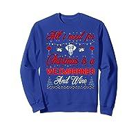All I Want For Christmas Weimaraner And Wine Gift Premium T-shirt Sweatshirt Royal Blue
