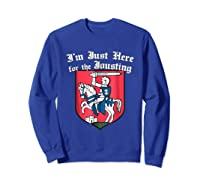 Ren Faire T-shirt Just Here For The Jousting Medieval Tee Sweatshirt Royal Blue