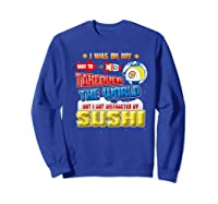 On My Way To Takeover The World But I Got Distracted Sushi Premium T-shirt Sweatshirt Royal Blue