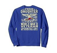Freedom Isn't Free Proud Daughter Of A World War 2 Veteran Shirts Sweatshirt Royal Blue