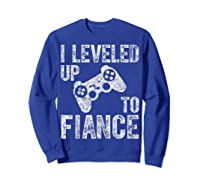 Funny Video Gamer Gift I Leveled Up To Fiance Cute Shirts Sweatshirt Royal Blue