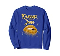Queens Are Born In June Birthday For Black Shirts Sweatshirt Royal Blue