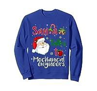 Santa Talks To Mechanical Engineers Christmas Ugly Xmas Shirts Sweatshirt Royal Blue