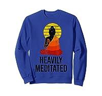 Funny Yoga Quote For Heavily Over Meditated Buddha Shirts Sweatshirt Royal Blue