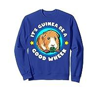 It\\\'s Guinea Be A Good Wheek   Cute Cavy Gift   Guinea Pig T-shirt Sweatshirt Royal Blue