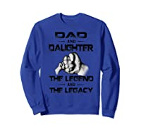 Dad And Daughter The Legend And The Legacy Shirts Sweatshirt Royal Blue