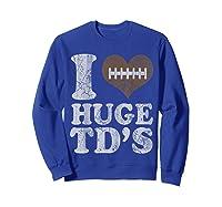 Football I Love Huge Td's Funny Quotes Humor Sayings Shirts Sweatshirt Royal Blue