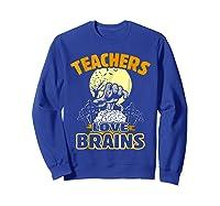 Teas Love Brains Funny Halloween Costume Gift Shirts Sweatshirt Royal Blue