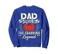 Dad The Man The Myth The Crabbing Legend Fathers Day Shirts Sweatshirt Royal Blue