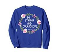 Inspirational, Be Strong And Courageous Faith S Shirts Sweatshirt Royal Blue