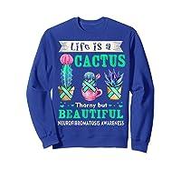 Life Is A Cactus Neurofibromatosis Awareness T-shirt Sweatshirt Royal Blue