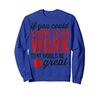 Funny Math Tea If You Could Just Show Your Work Shirts Sweatshirt Royal Blue