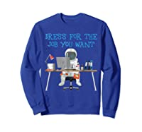 Dress For The Job You Wan Funny Astronaut Shirts Sweatshirt Royal Blue