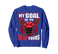 My Goal Is To Deny Yours Lacrosse Goalie & Defender T-shirt Sweatshirt Royal Blue